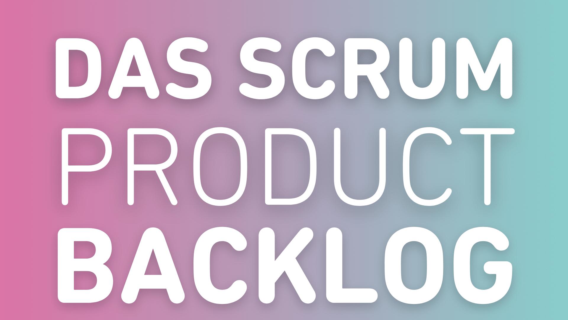 Das Scrum Product Backlog