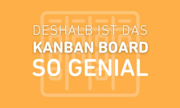 Warum das Kanban Board genial ist!