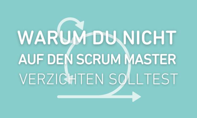 6 Gründe, warum der SCRUM Master so wichtig ist