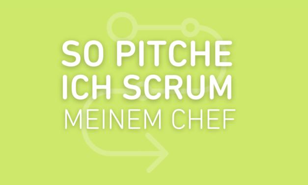Wie pitche ich meinem Chef SCRUM?