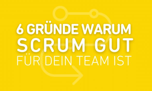 6 Gründe, warum SCRUM gut für dein Team ist