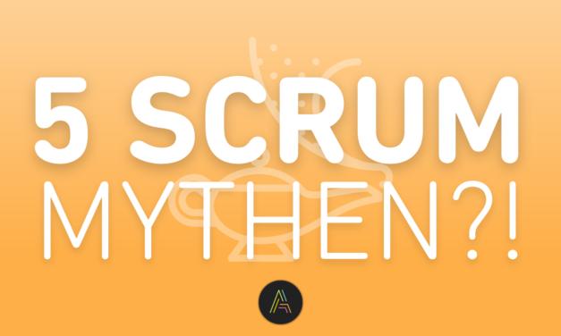 Die 5 größten SCRUM Mythen – Und was dran ist!