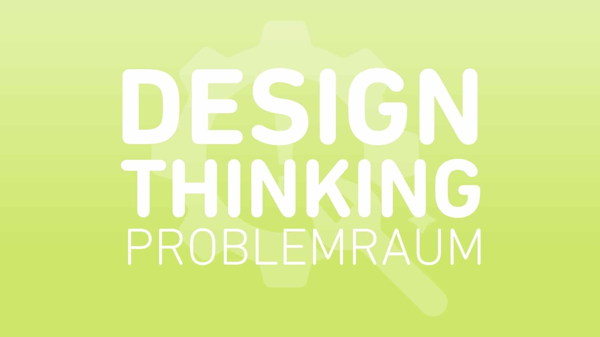 design-thinking-problemraum