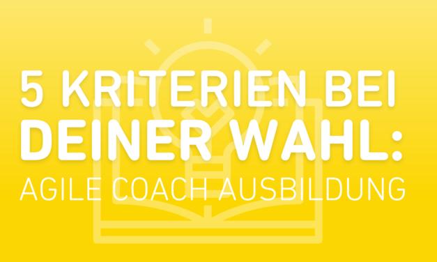 5 Kriterien für die Wahl deiner Agile Coach Ausbildung