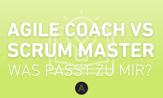 Agile Coach oder SCRUM Master?