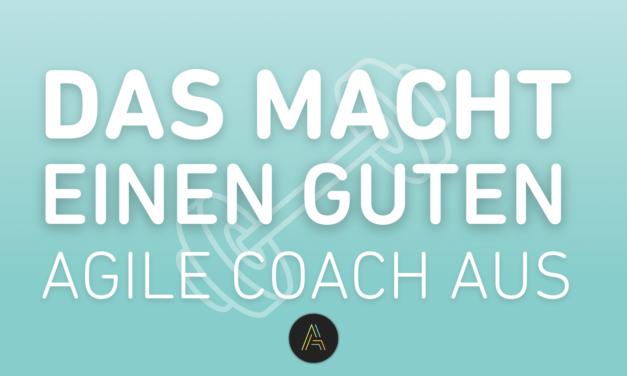Was braucht ein richtig guter Agile Coach?!