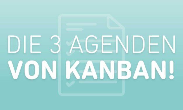 Die 3 Agenden von Kanban!