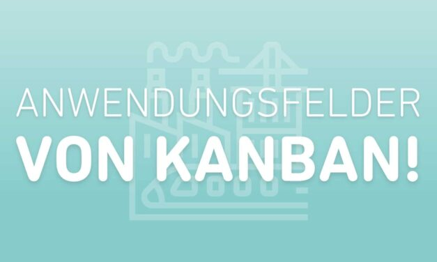 Anwendungsfelder von Kanban!