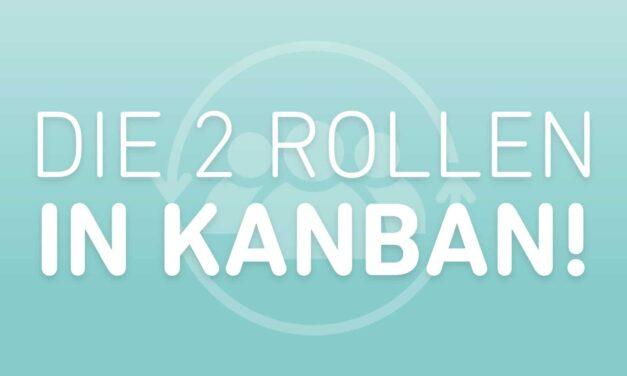Die 2 wichtigsten Rollen in Kanban!