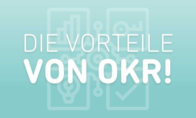 Vorteile von OKR! (Objectives & Key Results)