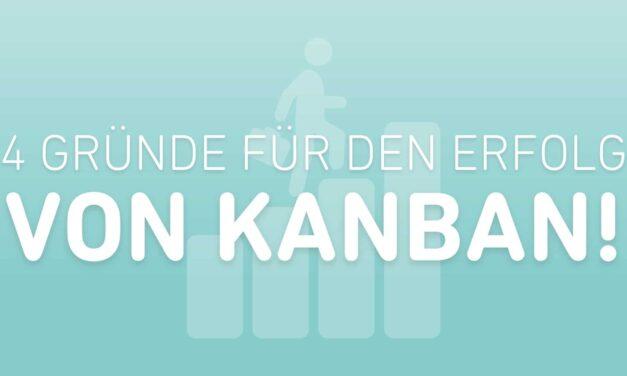 4 Gründe für den Erfolg von Kanban!