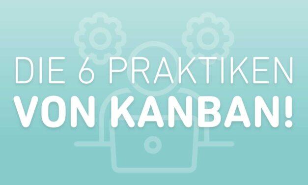 Die 6 Praktiken von Kanban!