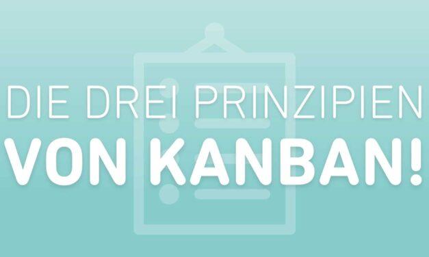 Auf diesen 3 Prinzipien baut Kanban auf!