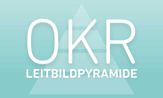 Die OKR Leitbildpyramide! (+ Grafik)