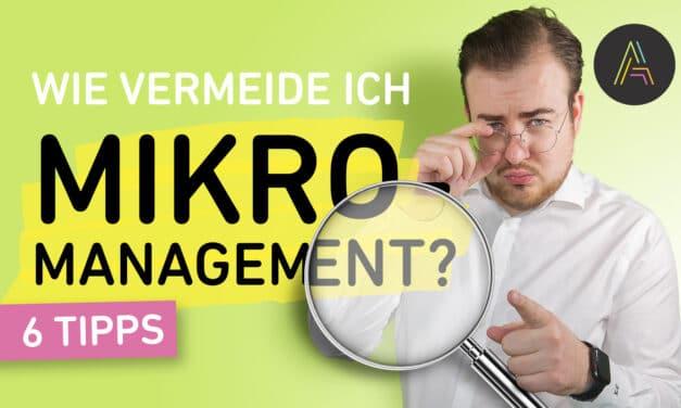 Wie vermeide ich Mikromanagement? 6 hilfreiche Tipps für Mikromanager und die, die darunter leiden