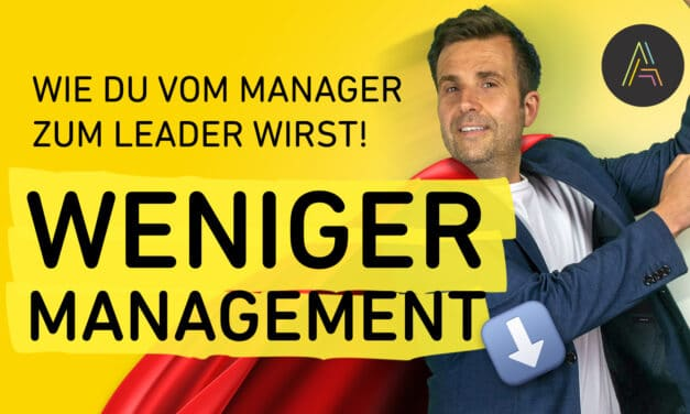 Vom Chef zum Leader: Agiles Management ist die Antwort die Frage WIE?