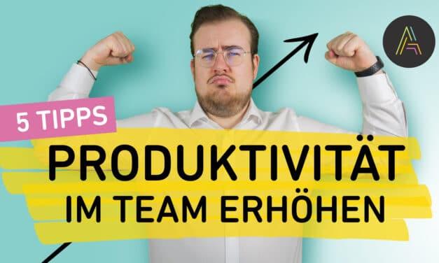 Wie erhöhe ich die Produktivität in meinem Team? 5 Tipps für eine Steigerung der Produktivität!