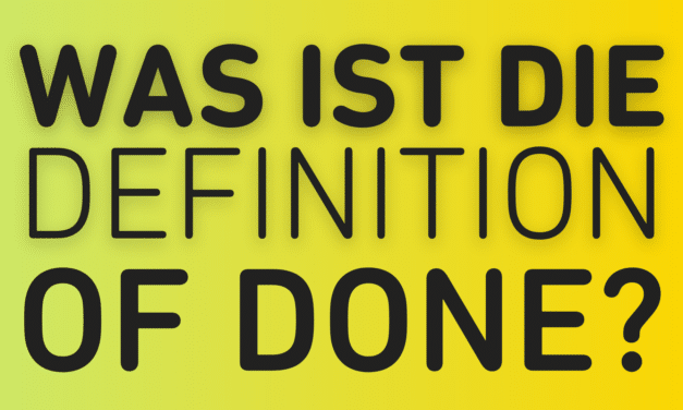 Was ist die Definition of Done? Wie du die perfekte DoD formulierst!